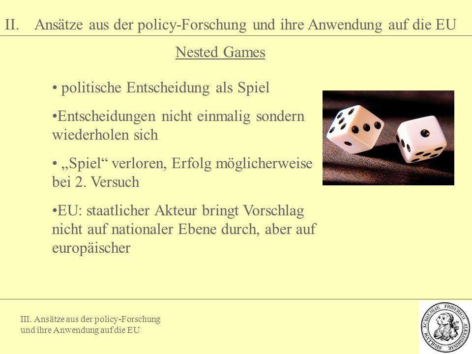 III. Ansätze aus der policy-Forschung und ihre Anwendung auf die EU Nested Games II. Ansätze aus der policy-Forschung und ihre Anwendung auf die EU po