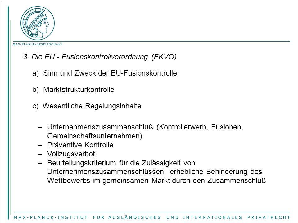 3. Die EU - Fusionskontrollverordnung (FKVO) a) Sinn und Zweck der EU-Fusionskontrolle b) Marktstrukturkontrolle c) Wesentliche Regelungsinhalte  Unt