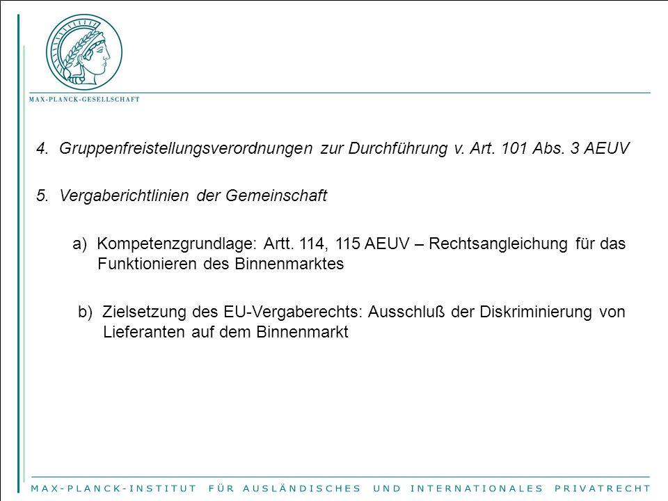 4. Gruppenfreistellungsverordnungen zur Durchführung v. Art. 101 Abs. 3 AEUV 5. Vergaberichtlinien der Gemeinschaft a) Kompetenzgrundlage: Artt. 114,