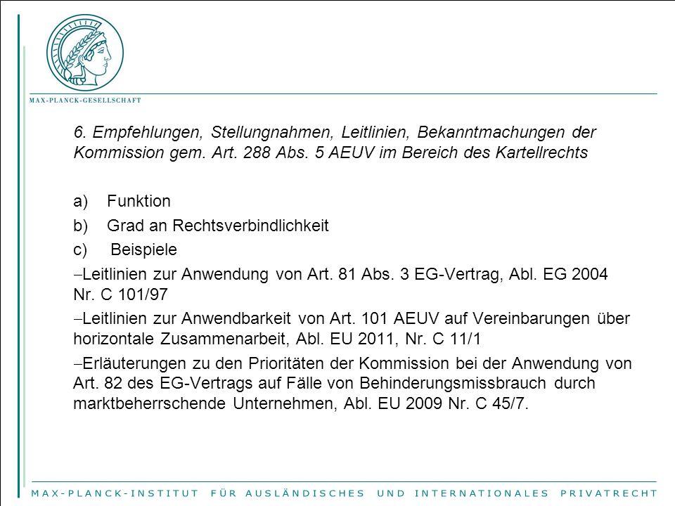 6. Empfehlungen, Stellungnahmen, Leitlinien, Bekanntmachungen der Kommission gem. Art. 288 Abs. 5 AEUV im Bereich des Kartellrechts a) Funktion b) Gra