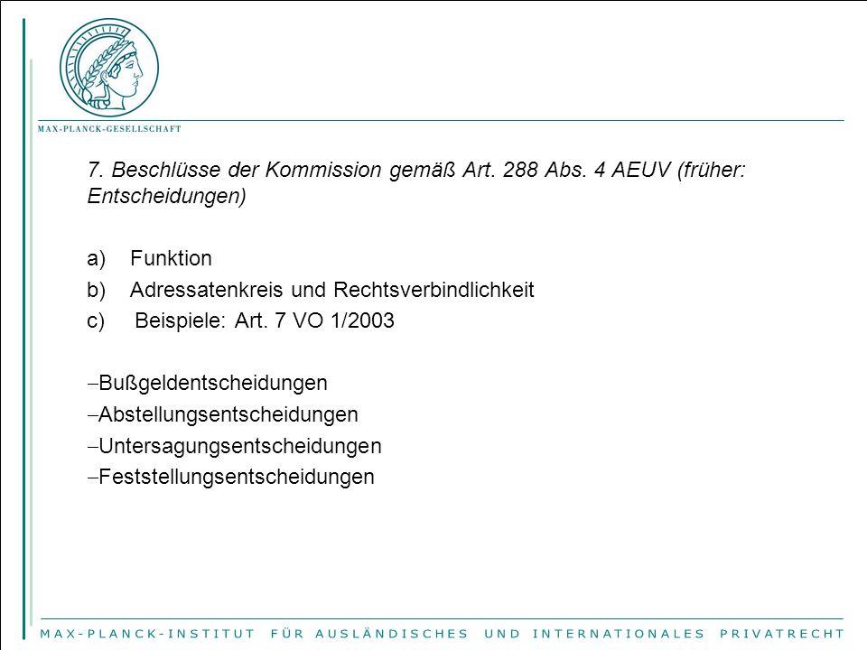 7. Beschlüsse der Kommission gemäß Art. 288 Abs. 4 AEUV (früher: Entscheidungen) a) Funktion b) Adressatenkreis und Rechtsverbindlichkeit c) Beispiele