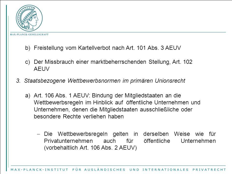 b)Freistellung vom Kartellverbot nach Art. 101 Abs. 3 AEUV c)Der Missbrauch einer marktbeherrschenden Stellung, Art. 102 AEUV 3. Staatsbezogene Wettbe