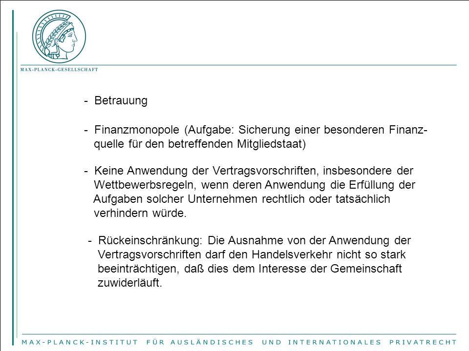 - Betrauung - Finanzmonopole (Aufgabe: Sicherung einer besonderen Finanz- quelle für den betreffenden Mitgliedstaat) - Keine Anwendung der Vertragsvor