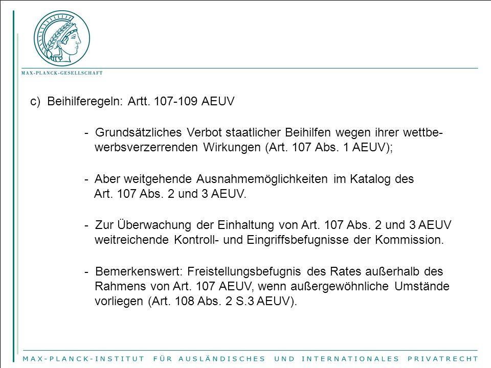 c) Beihilferegeln: Artt. 107-109 AEUV - Grundsätzliches Verbot staatlicher Beihilfen wegen ihrer wettbe- werbsverzerrenden Wirkungen (Art. 107 Abs. 1