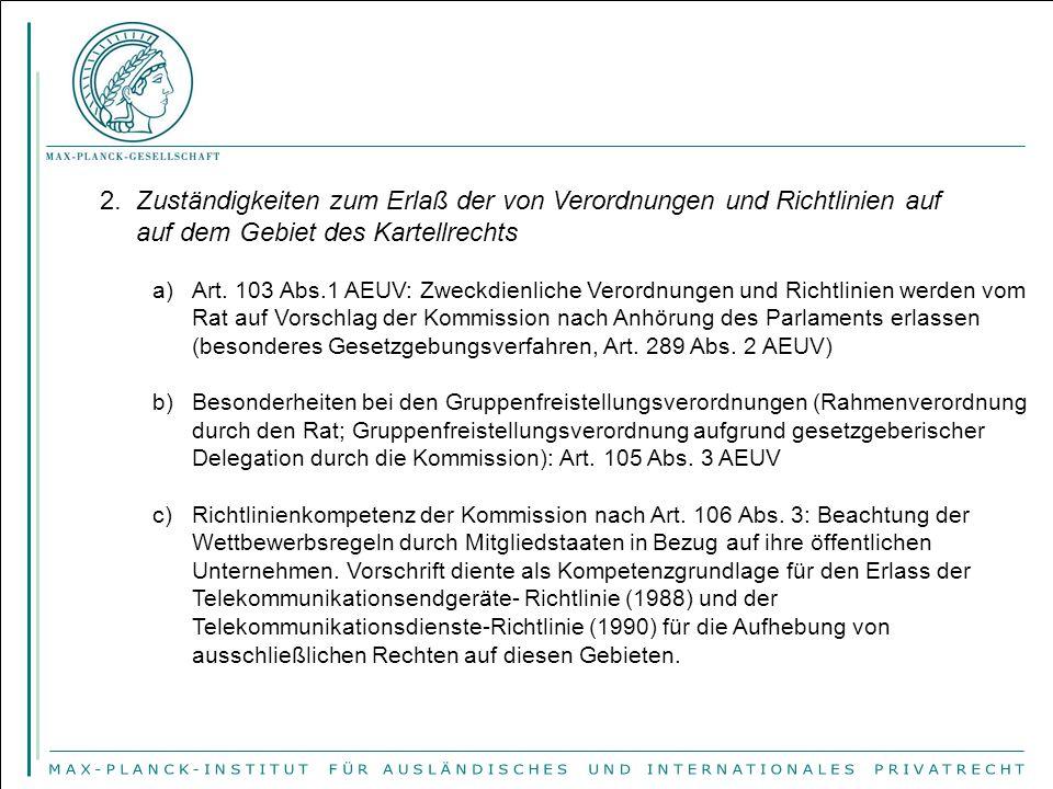 2. Zuständigkeiten zum Erlaß der von Verordnungen und Richtlinien auf auf dem Gebiet des Kartellrechts a)Art. 103 Abs.1 AEUV: Zweckdienliche Verordnun