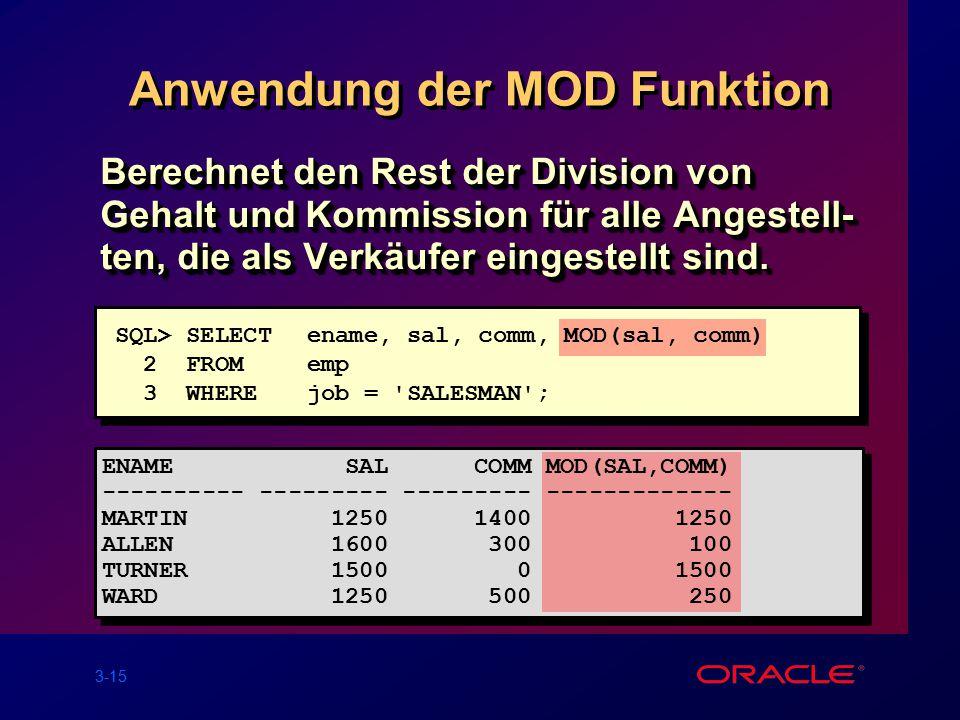 3-15 Anwendung der MOD Funktion Berechnet den Rest der Division von Gehalt und Kommission für alle Angestell- ten, die als Verkäufer eingestellt sind.