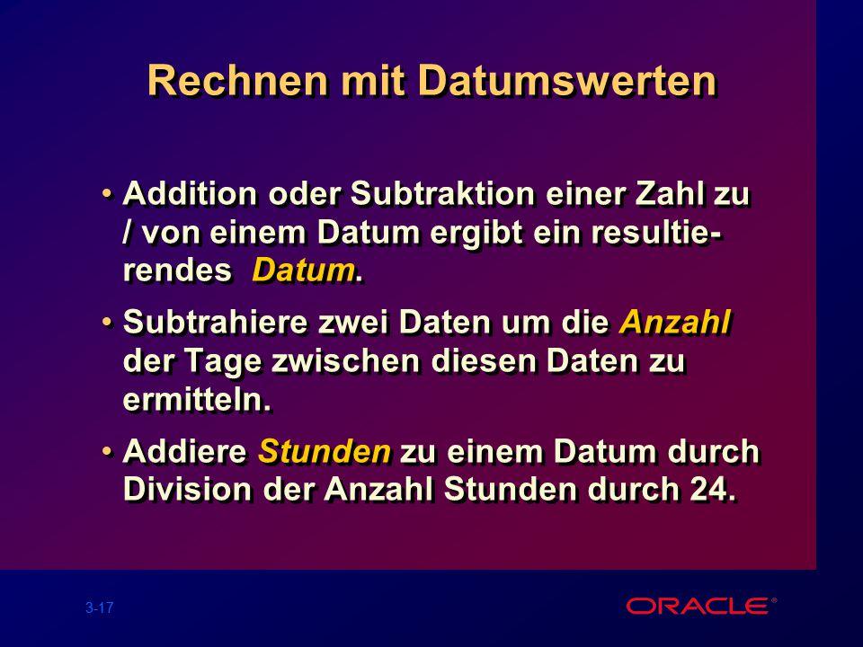 3-17 Rechnen mit Datumswerten Addition oder Subtraktion einer Zahl zu / von einem Datum ergibt ein resultie- rendes Datum.