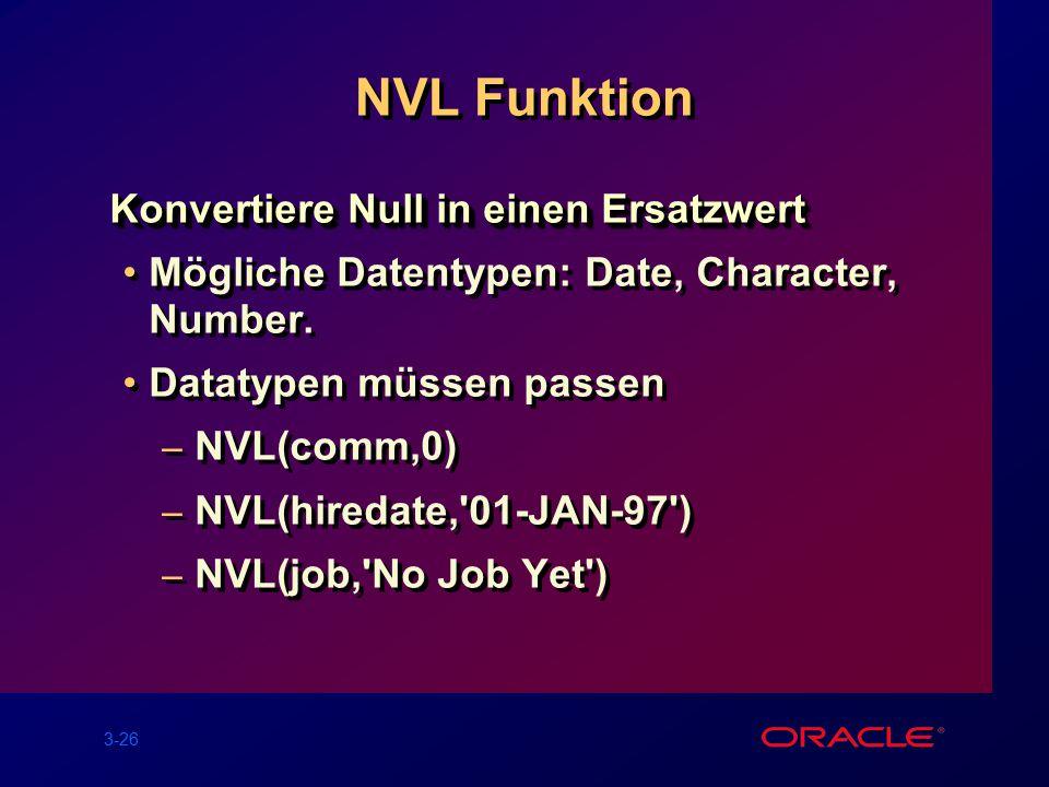 3-26 NVL Funktion Konvertiere Null in einen Ersatzwert Mögliche Datentypen: Date, Character, Number.