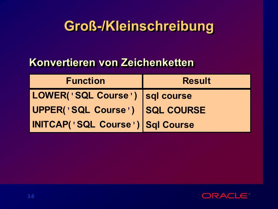 3-8 FunctionResult Groß-/Kleinschreibung Konvertieren von Zeichenketten LOWER( SQL Course ) UPPER( SQL Course ) INITCAP( SQL Course ) sql course SQL COURSE Sql Course