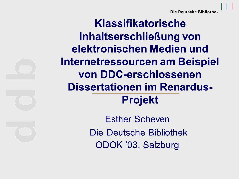 scheven@dbf.ddb.deODOK '03, Salzburg 2003 Klassifikatorische Inhaltserschließung von elektronischen Medien und Internetressourcen am Beispiel von DDC- erschlossenen Dissertationen im Renardus-Projekt Vielen Dank für Ihre Aufmerksamkeit!