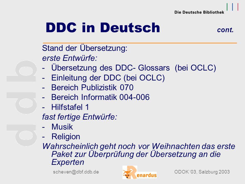 scheven@dbf.ddb.deODOK '03, Salzburg 2003 DDC in Deutsch cont. Erste Ergebnisse: - Übersichten ddc.deutsch – Dewey- Dezimalklassifikation, Frankfurt a