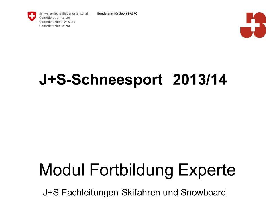 J+S-Schneesport 2013/14 J+S Fachleitungen Skifahren und Snowboard Modul Fortbildung Experte