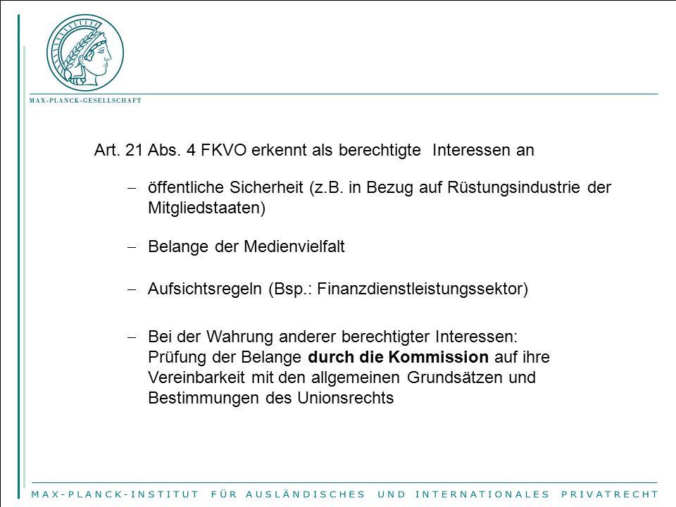 Art. 21 Abs. 4 FKVO erkennt als berechtigte Interessen an  öffentliche Sicherheit (z.B. in Bezug auf Rüstungsindustrie der Mitgliedstaaten)  Belange