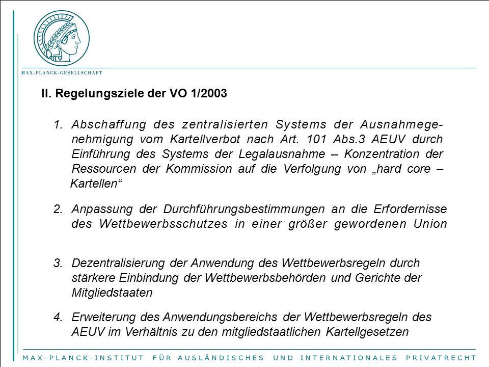 II. Regelungsziele der VO 1/2003 1.Abschaffung des zentralisierten Systems der Ausnahmege- nehmigung vom Kartellverbot nach Art. 101 Abs.3 AEUV durch