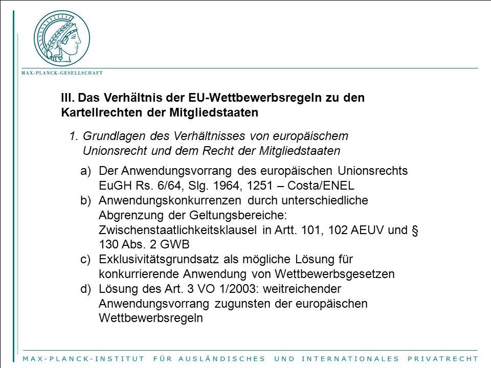 III. Das Verhältnis der EU-Wettbewerbsregeln zu den Kartellrechten der Mitgliedstaaten 1. Grundlagen des Verhältnisses von europäischem Unionsrecht un