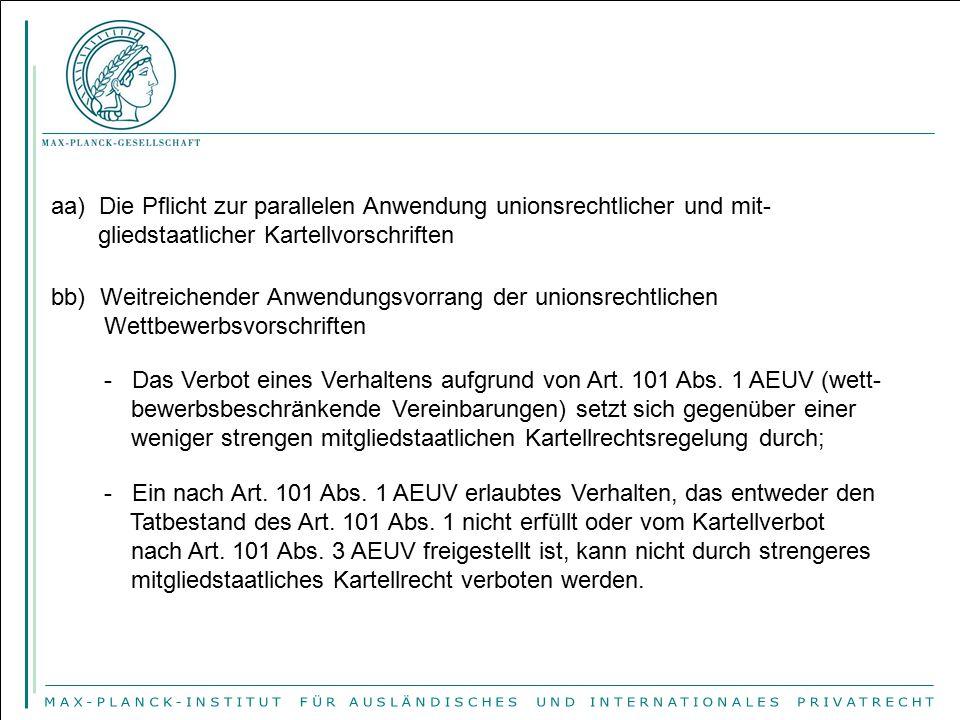 aa) Die Pflicht zur parallelen Anwendung unionsrechtlicher und mit- gliedstaatlicher Kartellvorschriften bb) Weitreichender Anwendungsvorrang der unio