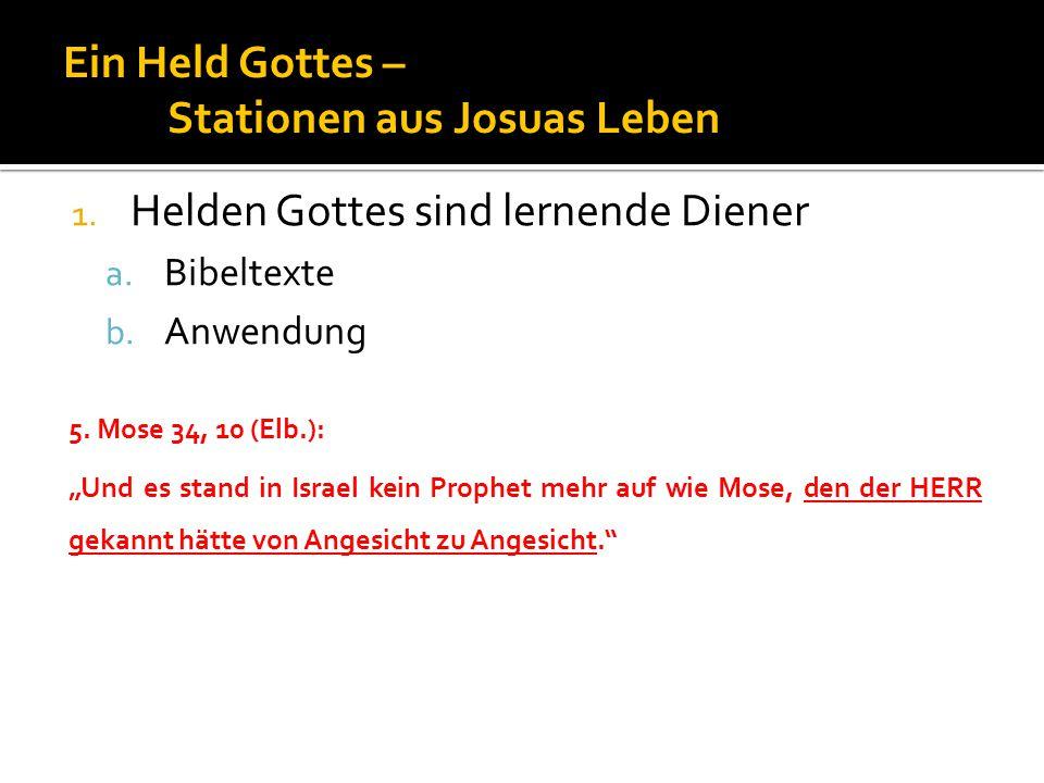 """Ein Held Gottes – Stationen aus Josuas Leben 1. Helden Gottes sind lernende Diener a. Bibeltexte b. Anwendung 5. Mose 34, 10 (Elb.): """"Und es stand in"""