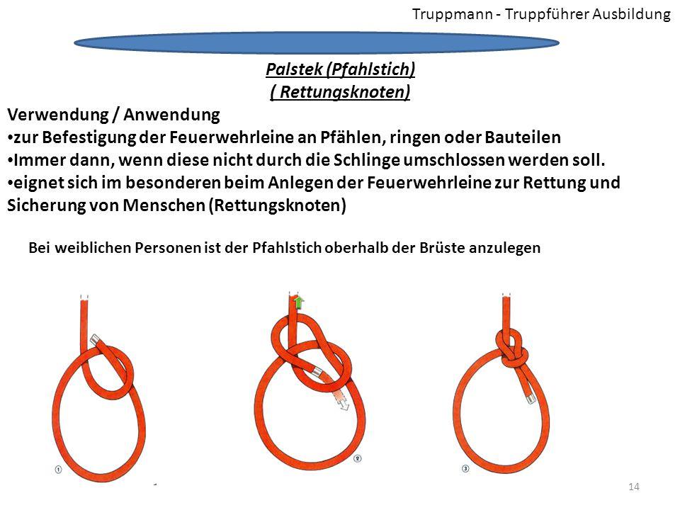 Truppmann - Truppführer Ausbildung Palstek (Pfahlstich) ( Rettungsknoten) Verwendung / Anwendung zur Befestigung der Feuerwehrleine an Pfählen, ringen oder Bauteilen Immer dann, wenn diese nicht durch die Schlinge umschlossen werden soll.