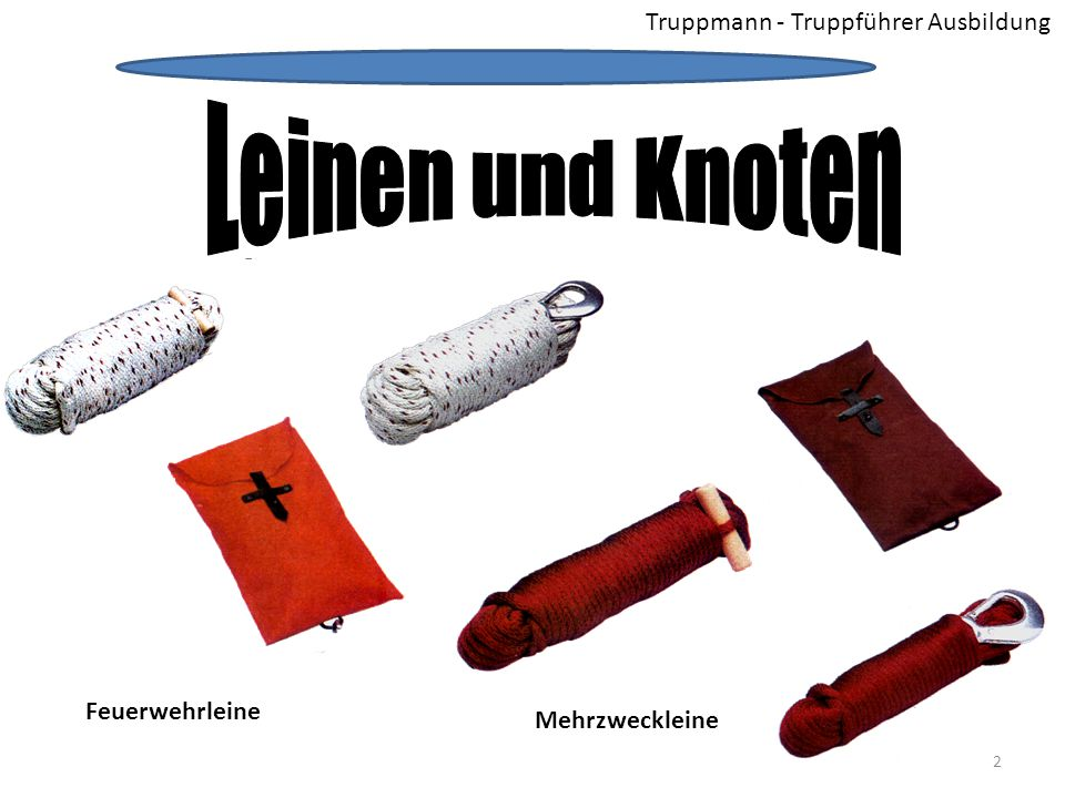 Truppmann - Truppführer Ausbildung Allgemeines: Leinen und Seile werden bei der Feuerwehr als Hilfsmittel eingesetzt.