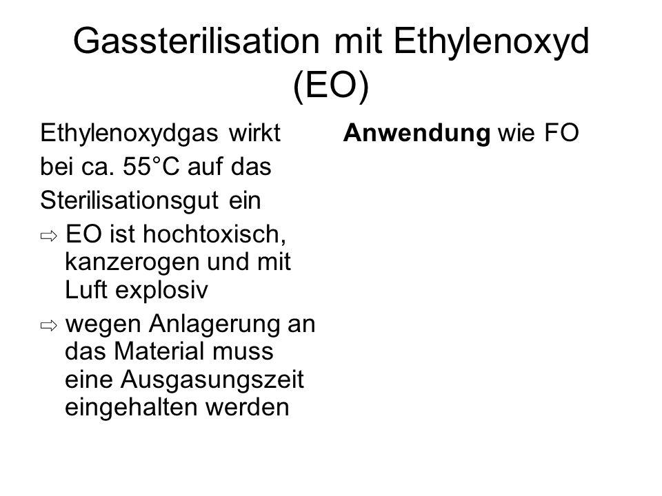Gassterilisation mit Ethylenoxyd (EO) Ethylenoxydgas wirkt bei ca. 55°C auf das Sterilisationsgut ein ⇨ EO ist hochtoxisch, kanzerogen und mit Luft ex