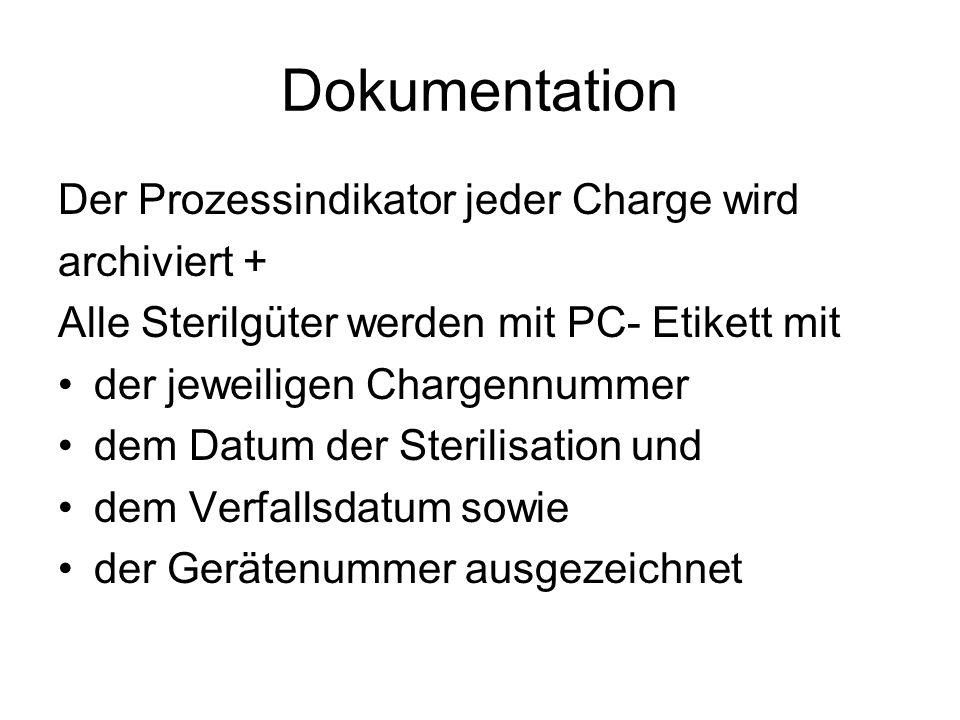 Dokumentation Der Prozessindikator jeder Charge wird archiviert + Alle Sterilgüter werden mit PC- Etikett mit der jeweiligen Chargennummer dem Datum d
