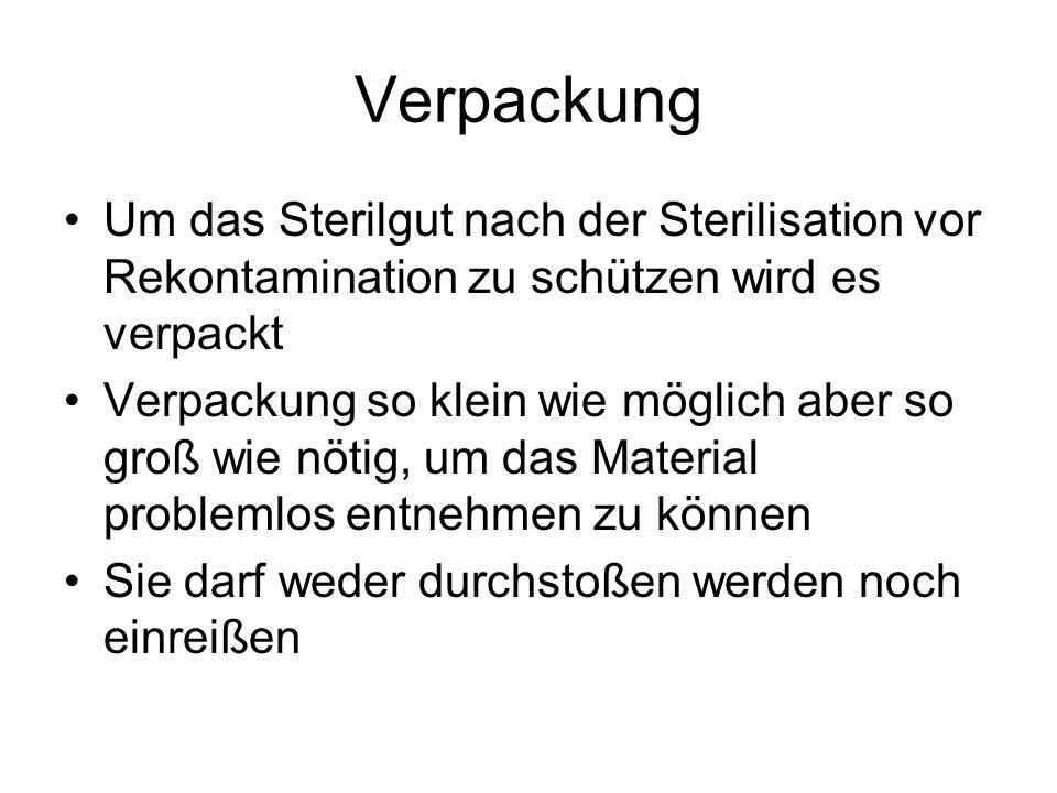Verpackung Um das Sterilgut nach der Sterilisation vor Rekontamination zu schützen wird es verpackt Verpackung so klein wie möglich aber so groß wie n