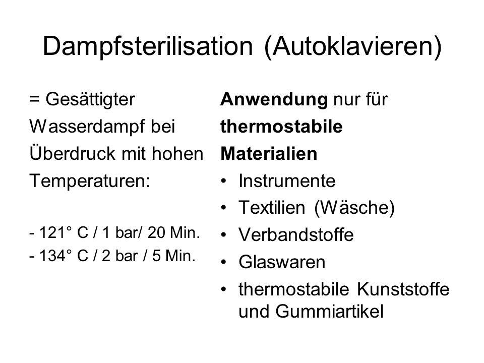 Dampfsterilisation (Autoklavieren) = Gesättigter Wasserdampf bei Überdruck mit hohen Temperaturen: - 121° C / 1 bar/ 20 Min. - 134° C / 2 bar / 5 Min.