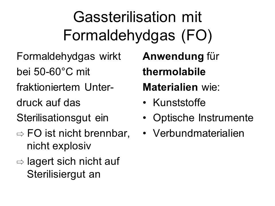 Gassterilisation mit Formaldehydgas (FO) Formaldehydgas wirkt bei 50-60°C mit fraktioniertem Unter- druck auf das Sterilisationsgut ein ⇨ FO ist nicht