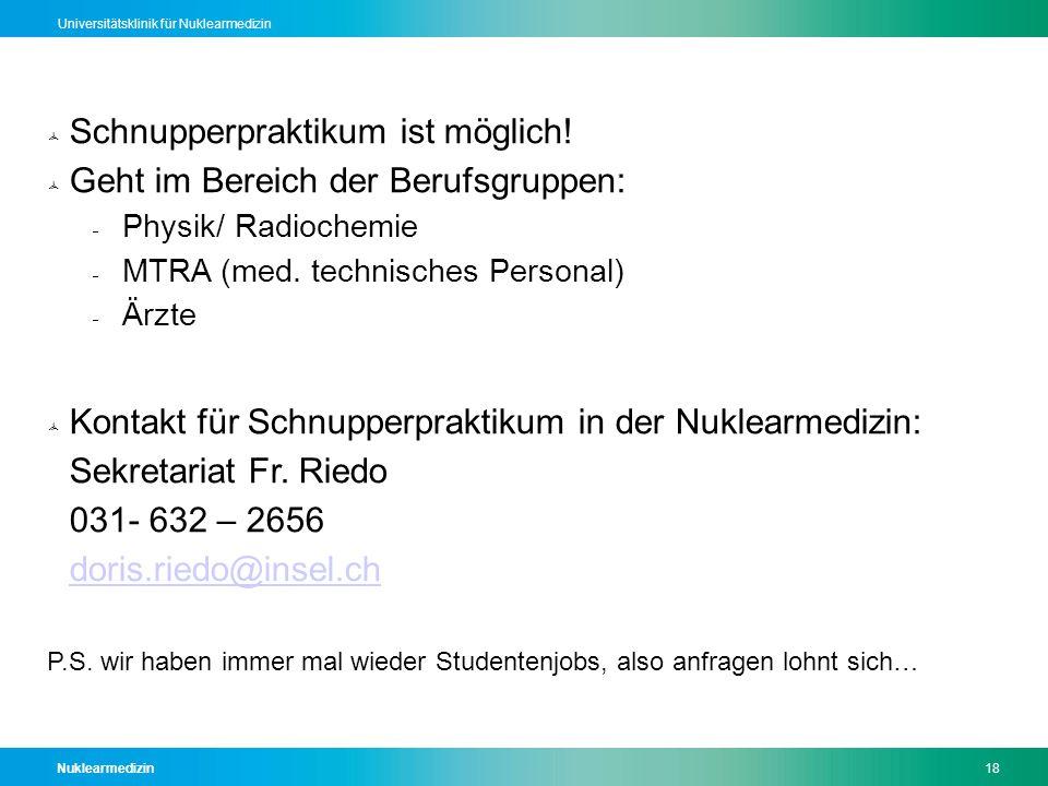 Nuklearmedizin18 Universitätsklinik für Nuklearmedizin  Schnupperpraktikum ist möglich!  Geht im Bereich der Berufsgruppen:  Physik/ Radiochemie 