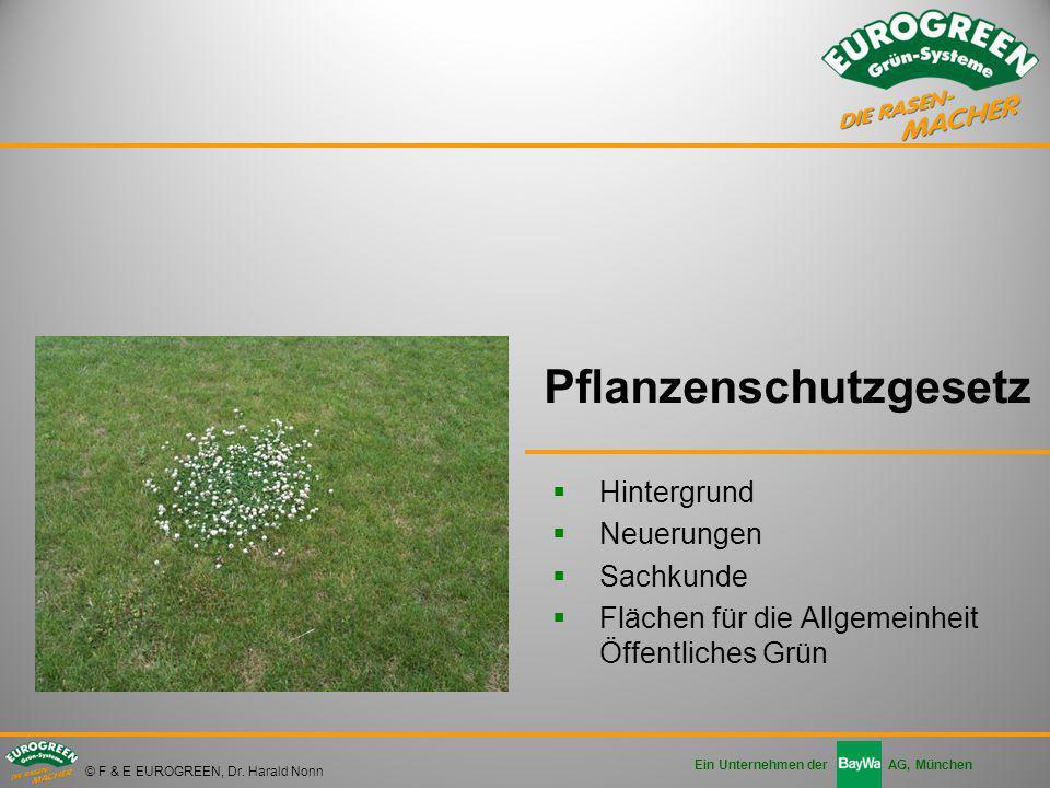Ein Unternehmen derAG, München © F & E EUROGREEN, Dr. Harald Nonn  Hintergrund  Neuerungen  Sachkunde  Flächen für die Allgemeinheit Öffentliches