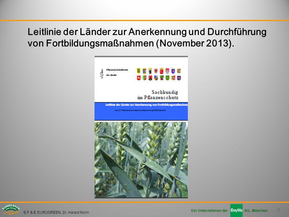 10 Ein Unternehmen der AG, München © F & E EUROGREEN, Dr. Harald Nonn Leitlinie der Länder zur Anerkennung und Durchführung von Fortbildungsmaßnahmen