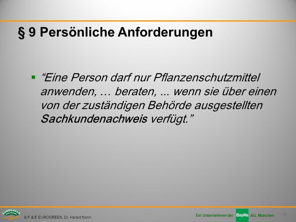 """11 Ein Unternehmen der AG, München © F & E EUROGREEN, Dr. Harald Nonn § 9 Persönliche Anforderungen  """"Eine Person darf nur Pflanzenschutzmittel anwen"""