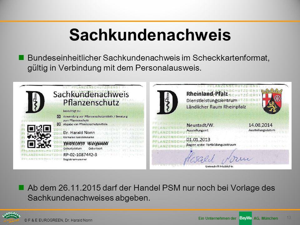 13 Ein Unternehmen der AG, München © F & E EUROGREEN, Dr. Harald Nonn Sachkundenachweis Bundeseinheitlicher Sachkundenachweis im Scheckkartenformat, g