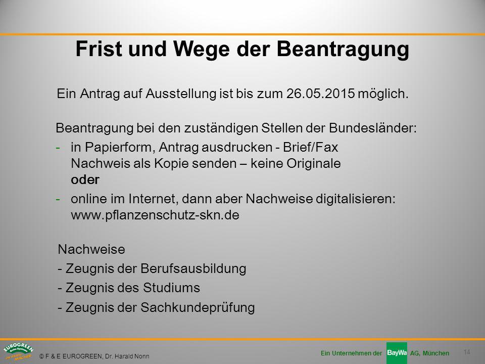 14 Ein Unternehmen der AG, München © F & E EUROGREEN, Dr. Harald Nonn Frist und Wege der Beantragung Ein Antrag auf Ausstellung ist bis zum 26.05.2015