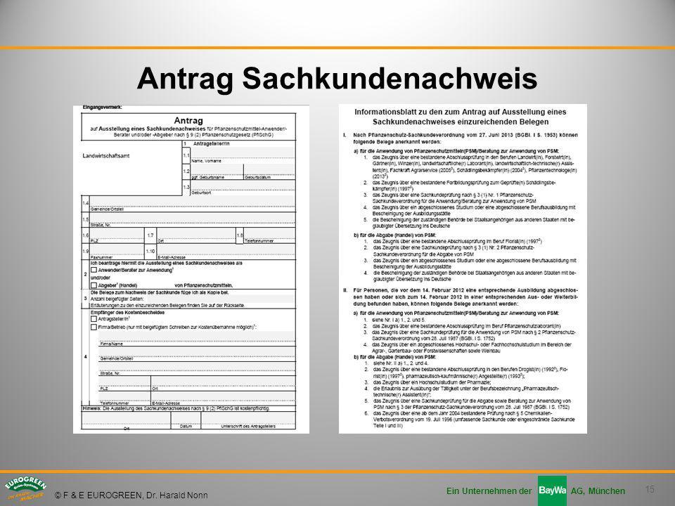 15 Ein Unternehmen der AG, München © F & E EUROGREEN, Dr. Harald Nonn Antrag Sachkundenachweis