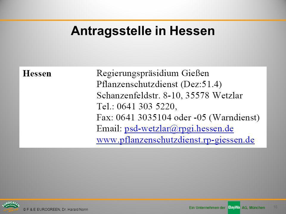 16 Ein Unternehmen der AG, München © F & E EUROGREEN, Dr. Harald Nonn Antragsstelle in Hessen