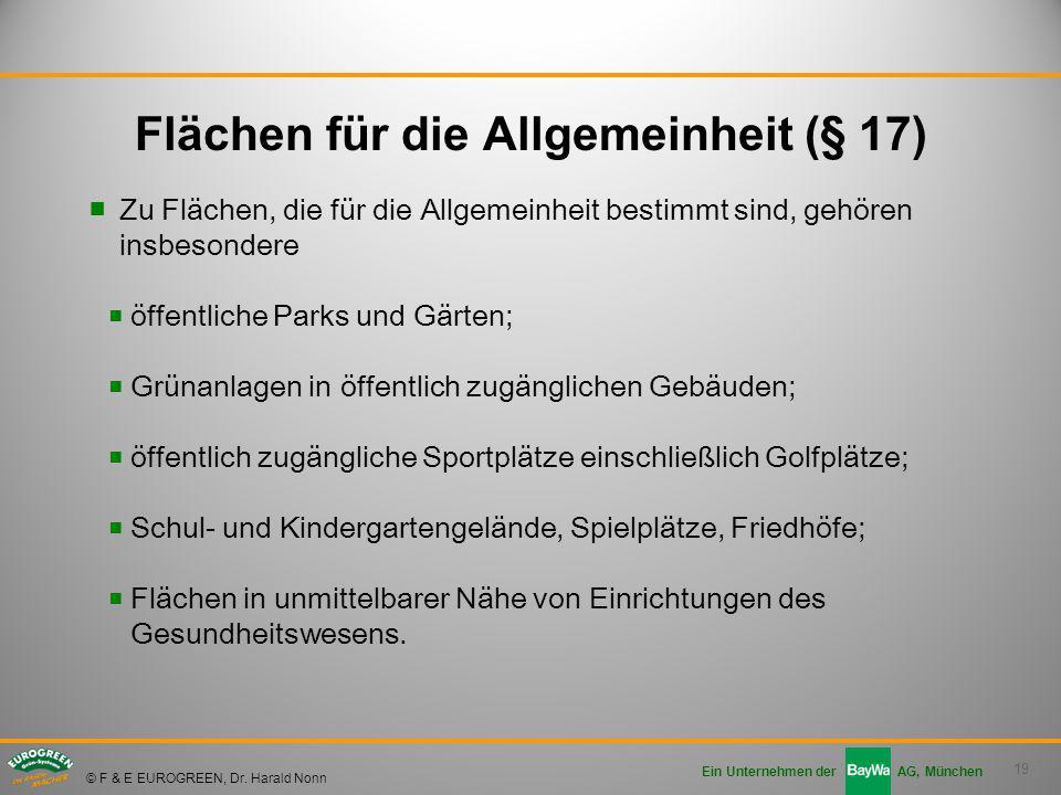 19 Ein Unternehmen der AG, München © F & E EUROGREEN, Dr. Harald Nonn ■Zu Flächen, die für die Allgemeinheit bestimmt sind, gehören insbesondere ■ öff