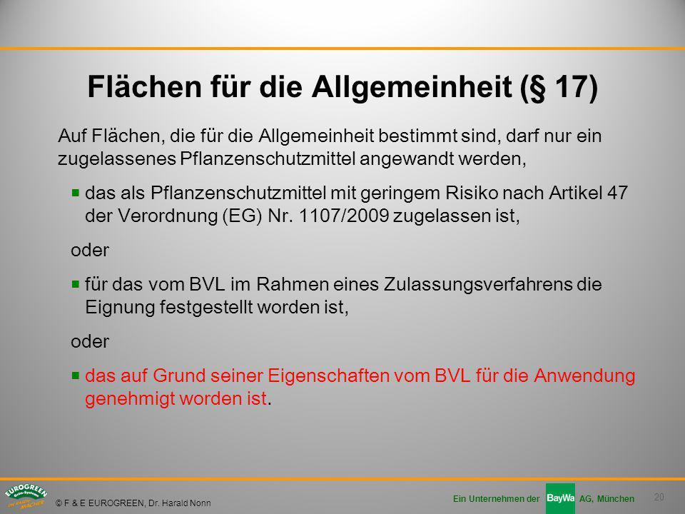 20 Ein Unternehmen der AG, München © F & E EUROGREEN, Dr. Harald Nonn Auf Flächen, die für die Allgemeinheit bestimmt sind, darf nur ein zugelassenes
