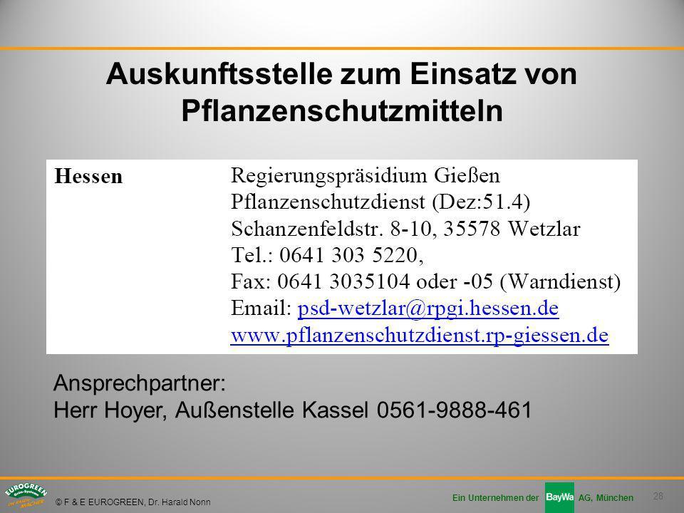 28 Ein Unternehmen der AG, München © F & E EUROGREEN, Dr. Harald Nonn Auskunftsstelle zum Einsatz von Pflanzenschutzmitteln Ansprechpartner: Herr Hoye