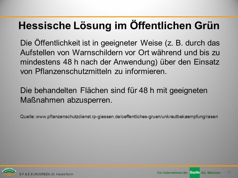 29 Ein Unternehmen der AG, München © F & E EUROGREEN, Dr. Harald Nonn Hessische Lösung im Öffentlichen Grün Die Öffentlichkeit ist in geeigneter Weise