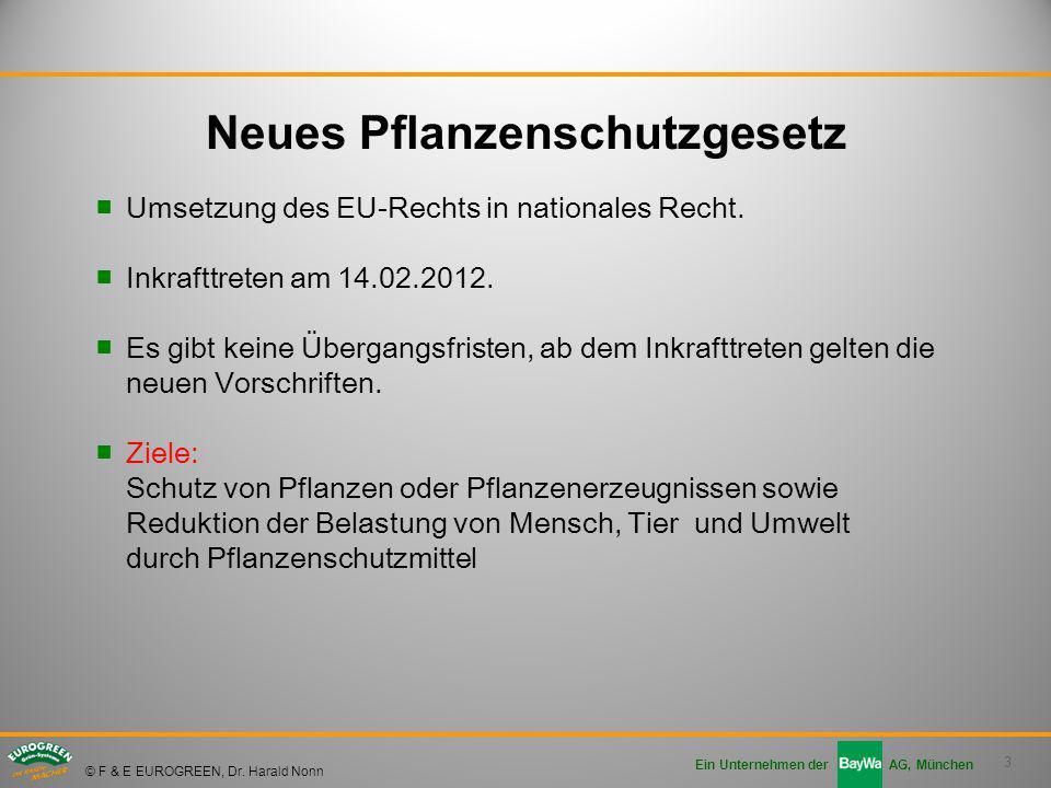 3 Ein Unternehmen der AG, München © F & E EUROGREEN, Dr. Harald Nonn ■Umsetzung des EU-Rechts in nationales Recht. ■Inkrafttreten am 14.02.2012. ■Es g