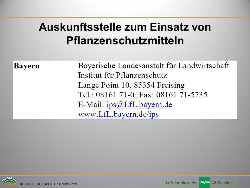 30 Ein Unternehmen der AG, München © F & E EUROGREEN, Dr. Harald Nonn Auskunftsstelle zum Einsatz von Pflanzenschutzmitteln