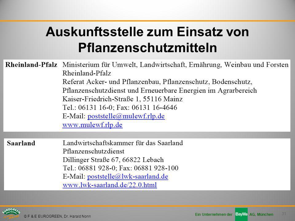 31 Ein Unternehmen der AG, München © F & E EUROGREEN, Dr. Harald Nonn Auskunftsstelle zum Einsatz von Pflanzenschutzmitteln