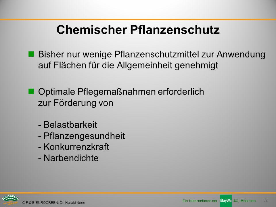 32 Ein Unternehmen der AG, München © F & E EUROGREEN, Dr. Harald Nonn Chemischer Pflanzenschutz Bisher nur wenige Pflanzenschutzmittel zur Anwendung a
