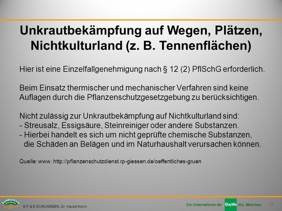 33 Ein Unternehmen der AG, München © F & E EUROGREEN, Dr. Harald Nonn Hier ist eine Einzelfallgenehmigung nach § 12 (2) PflSchG erforderlich. Beim Ein