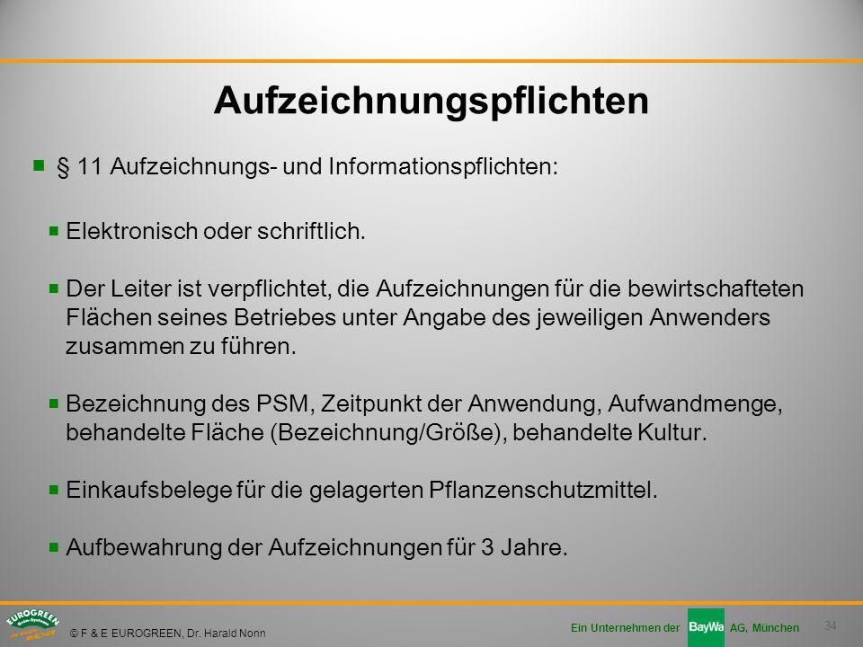 34 Ein Unternehmen der AG, München © F & E EUROGREEN, Dr. Harald Nonn ■§ 11 Aufzeichnungs- und Informationspflichten: ■ Elektronisch oder schriftlich.