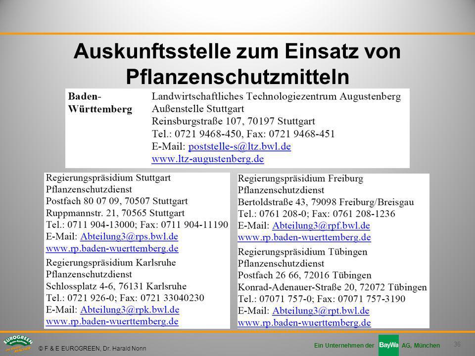 36 Ein Unternehmen der AG, München © F & E EUROGREEN, Dr. Harald Nonn Auskunftsstelle zum Einsatz von Pflanzenschutzmitteln
