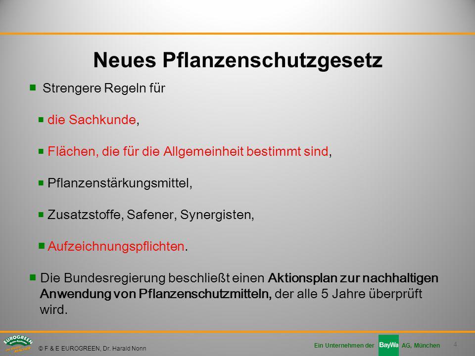 4 Ein Unternehmen der AG, München © F & E EUROGREEN, Dr. Harald Nonn ■Strengere Regeln für ■ die Sachkunde, ■ Flächen, die für die Allgemeinheit besti