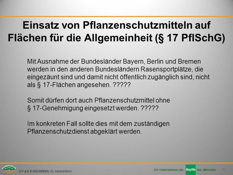 41 Ein Unternehmen der AG, München © F & E EUROGREEN, Dr. Harald Nonn Einsatz von Pflanzenschutzmitteln auf Flächen für die Allgemeinheit (§ 17 PflSch