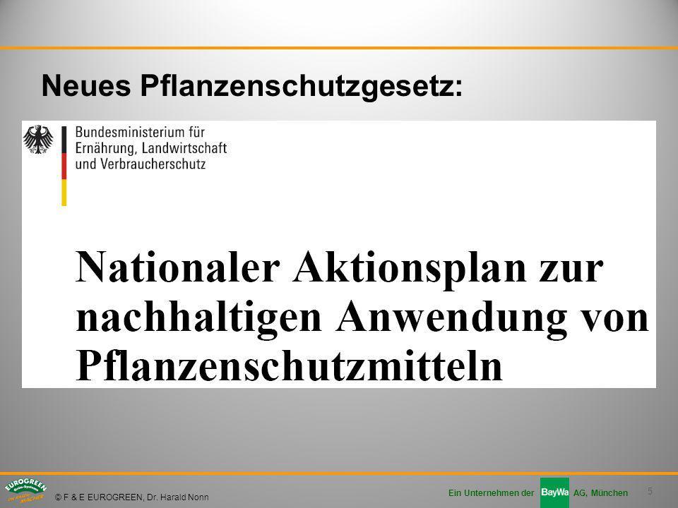 5 Ein Unternehmen der AG, München © F & E EUROGREEN, Dr. Harald Nonn Neues Pflanzenschutzgesetz: